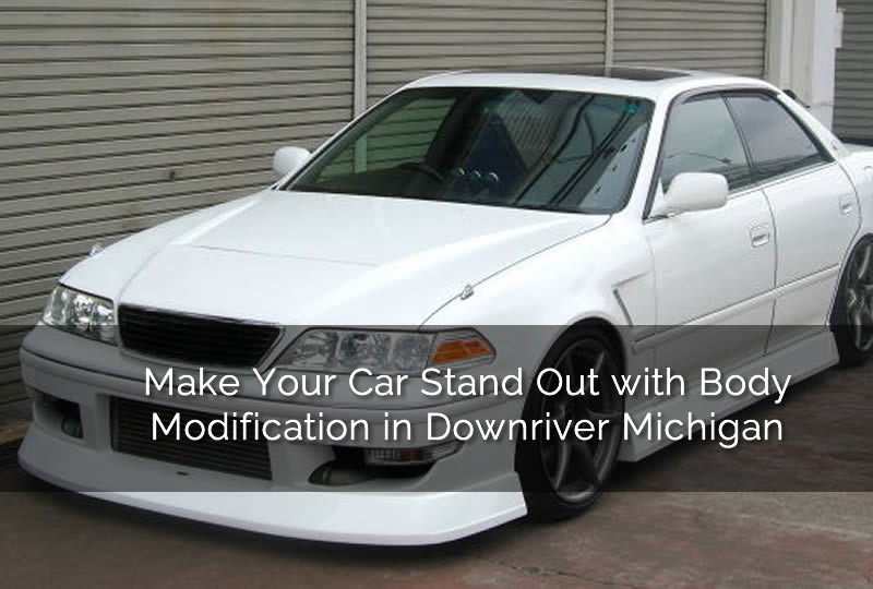 Make Your Car Stand Out with Body Modification in Downriver Michigan
