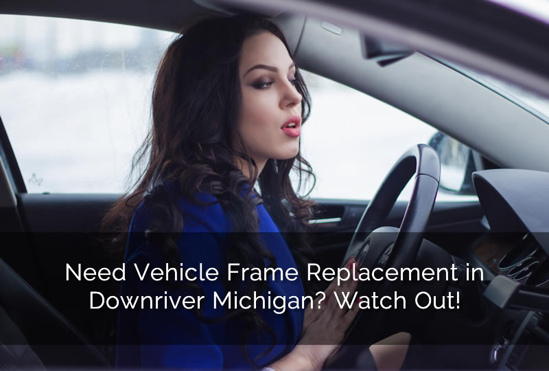Need Vehicle Frame Replacement in Downriver Michigan