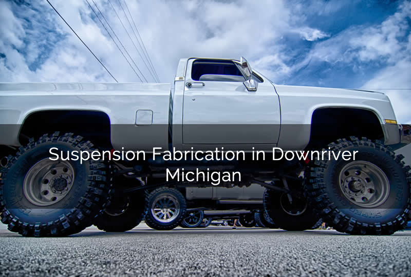 Suspension Fabrication in Downriver Michigan
