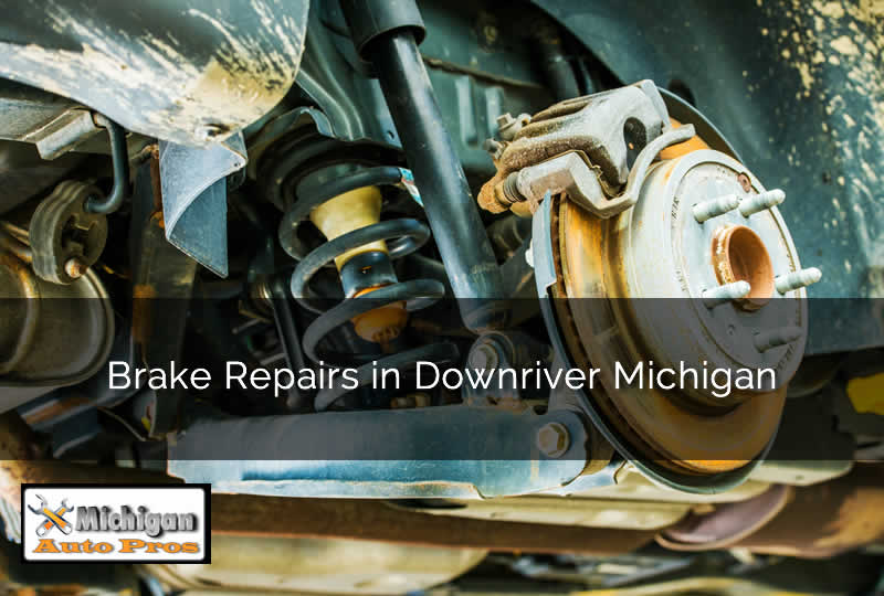 Brake Repairs in Downriver Michigan