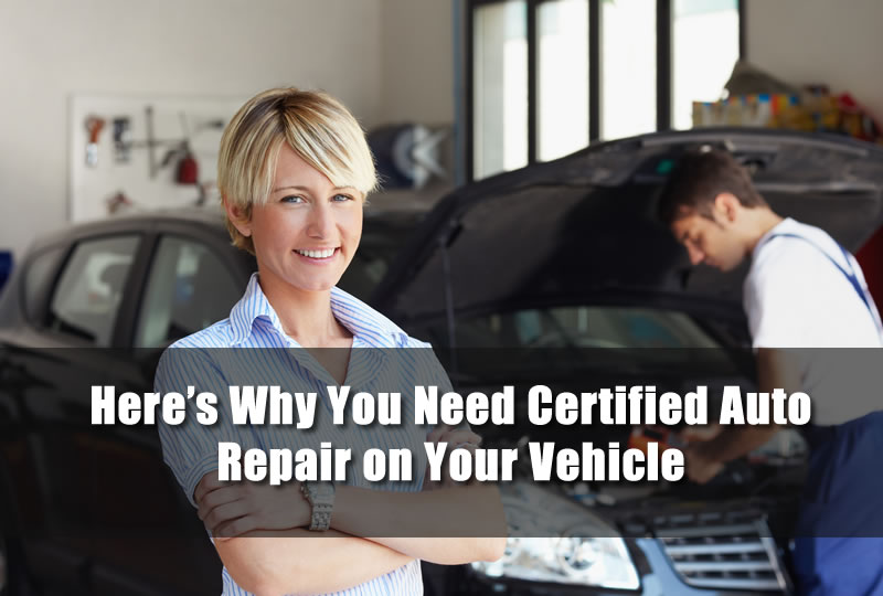 Here's Why You Need Certified Auto Repair on Your Vehicle