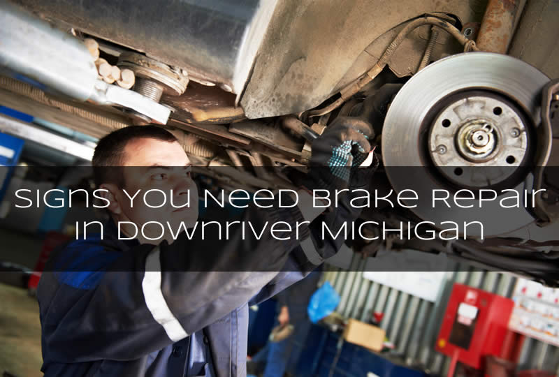 Signs You Need Brake Repair in Downriver Michigan