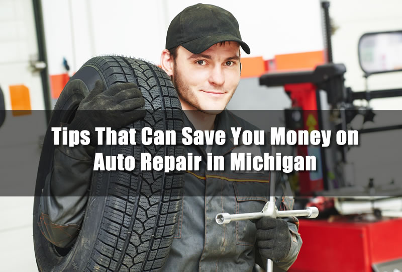 Tips That Can Save You Money on Auto Repair in Michigan