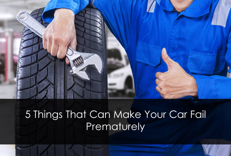 5 Things That Can Make Your Car Fail Prematurely