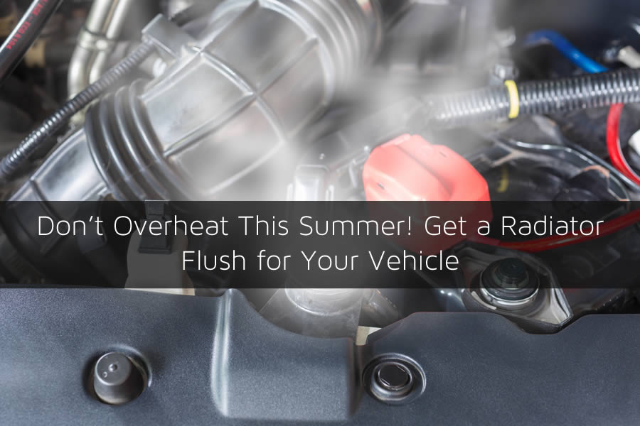 Don't Overheat This Summer! Get a Radiator Flush for Your Vehicle