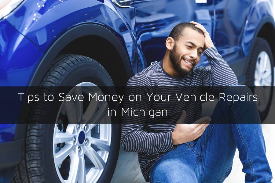 Tips to Save Money on Your Vehicle Repairs in Michigan