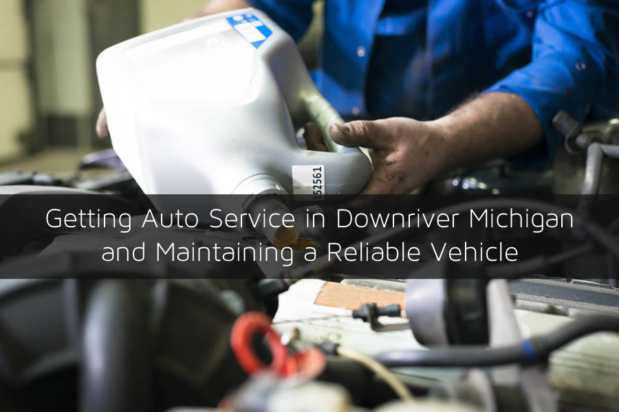 Getting Auto Service in Downriver Michigan and Maintaining a Reliable Vehicle