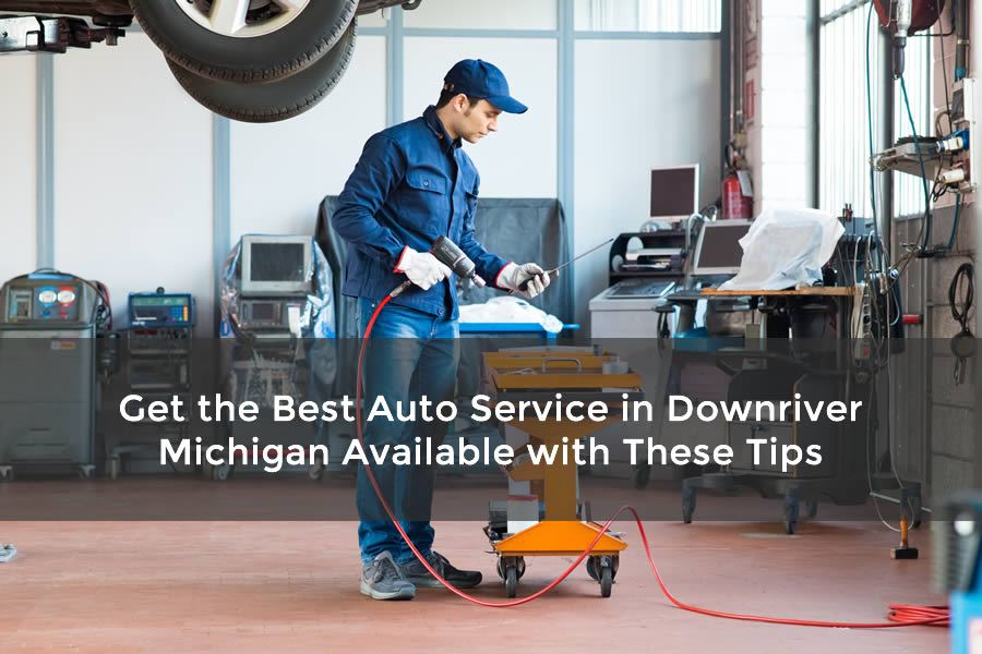 Get the Best Auto Service in Downriver Michigan Available with These Tips
