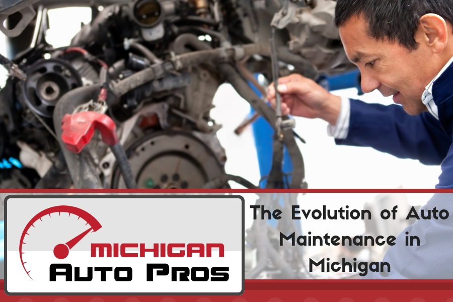 The Evolution of Auto Maintenance in MichiganThe Evolution of Auto Maintenance in Michigan