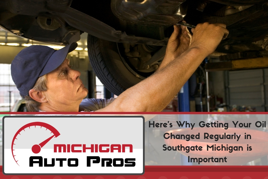 Here's Why Getting Your Oil Changed Regularly in Southgate Michigan is Important