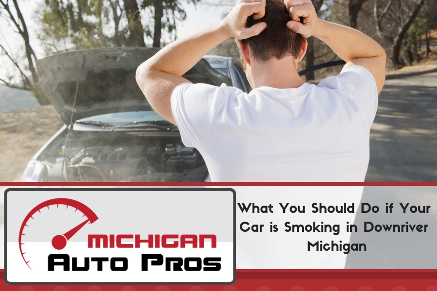 What You Should Do if Your Car is Smoking in Downriver Michigan
