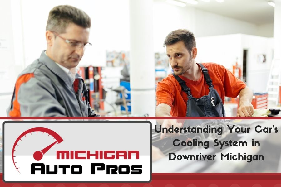 Understanding Your Car's Cooling System in Downriver Michigan