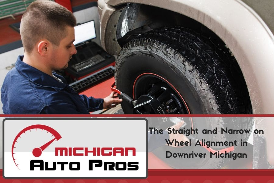The Straight and Narrow on Wheel Alignment in Downriver Michigan