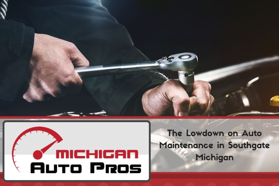 The Lowdown on Auto Maintenance in Southgate Michigan