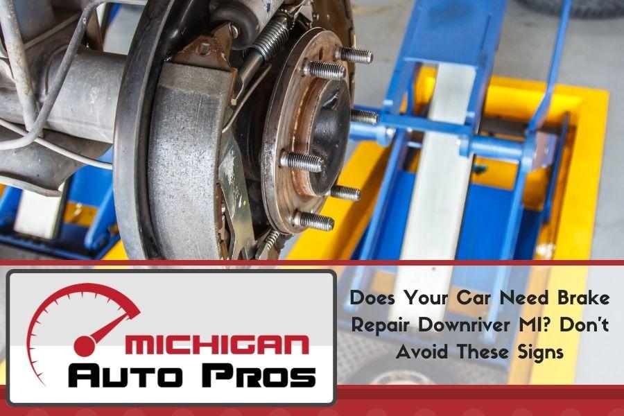 Brake Service in Downriver Michigan